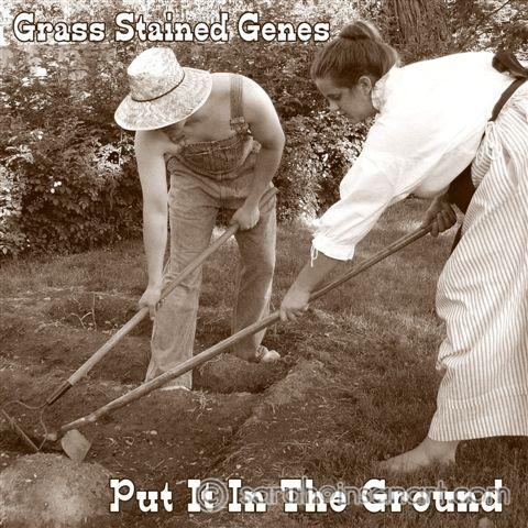 Grass Stained Genes - Put It in the Ground